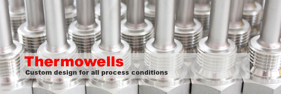 Thermowells - Custom design for all process conditions